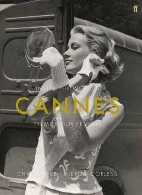 Cannes: Inside the Worlds Premier Film Festival  by  Kieron Corless