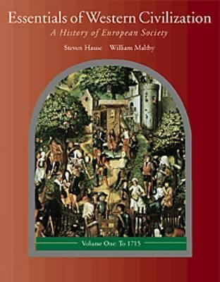 Essentials of Western Civilization: A History of European Society, Comprehensive Edition (Non-Infotrac Version) Steven Hause