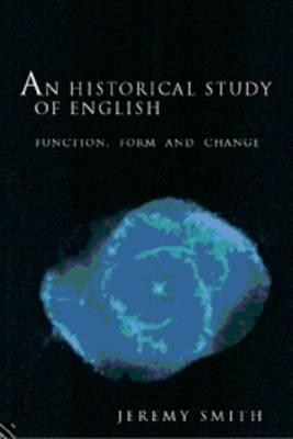 An Historical Study of English: Function, Form and Change Jeremy J. Smith
