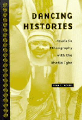 Dancing Histories: Heuristic Ethnography with the Ohafia Igbo John C. McCall