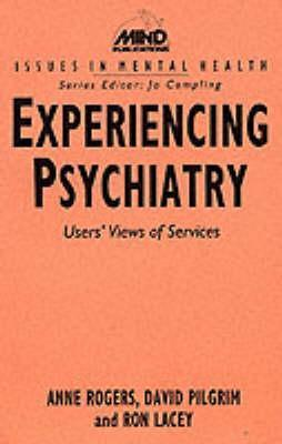 Experiencing Psychiatry: Users Views of Services  by  Anne Rogers