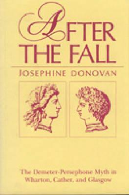 After the Fall: The Demeter-Persephone Myth in Wharton, Cather, and Glasgow  by  Josephine Donovan