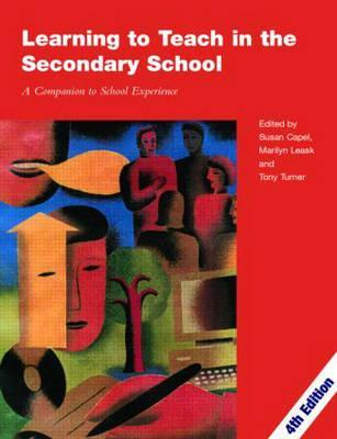 Starting to Teach in the Secondary School: A Companion for the Newly Qualified Teacher  by  Susan Capel