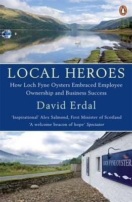 Local Heroes: How Loch Fyne Oysters Embraced Employee Ownership And Business Success  by  David Erdal
