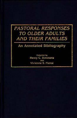 Pastoral Responses to Older Adults and Their Families: An Annotated Bibliography  by  Henry C. Simmons