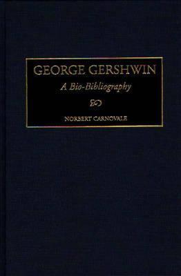 George Gershwin: A Bio-Bibliography Norbert Carnovale
