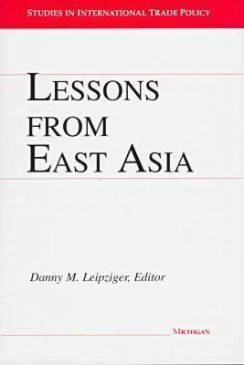 Lessons from East Asia  by  Danny M. Leipziger
