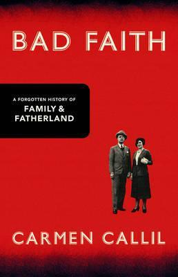 Bad Faith: A Forgotten History Of Family And Fatherland  by  Carmen Callil