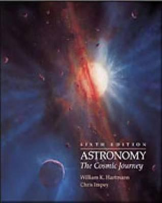 Astronomy: The Cosmic Journey (with the Sky CD-ROM, Webtutor Advantage Plus on Webct , and Infotrac) [With CDROM and Infotrac] William K. Hartmann
