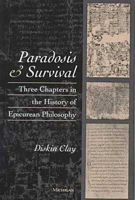 Paradosis and Survival: Three Chapters in the History of Epicurean Philosophy  by  Diskin Clay