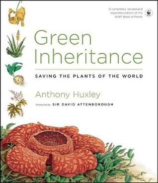Green Inheritance: Saving the Plants of the World  by  Anthony Huxley