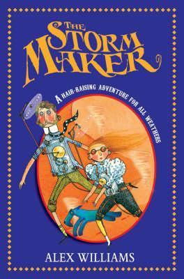 The Storm Maker: A Hair-Raising Adventure for All Weathers Alex  Williams