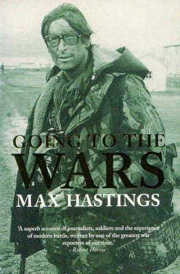 Going to the Wars  by  Max Hastings
