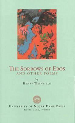 Sorrows of Eros Other Poems  by  Henry Weinfield