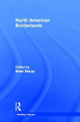 North American Borderlands  by  Brian Delay