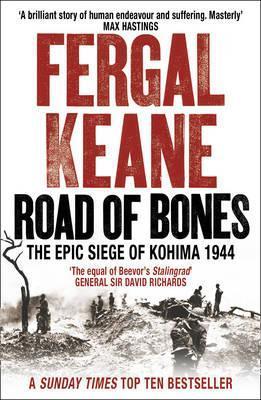 Road of Bones: The Epic Siege of Kohima  by  Fergal Keane