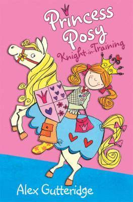 Princess Posy, Knight in Training  by  Alex Gutteridge