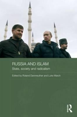 Russia and Islam: State, Society and Radicalism  by  Roland Dannreuther