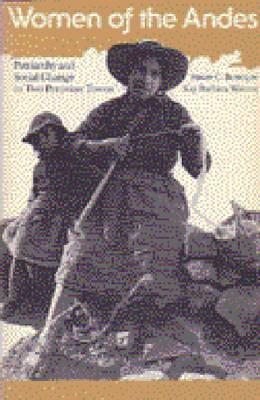 Women of the Andes: Patriarchy and Social Change in Two Peruvian Towns  by  Susan C. Bourque
