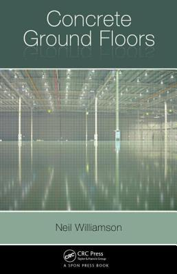 Concrete Ground Floors: Materials, Specification, Construction and Repair  by  Neil  Williamson