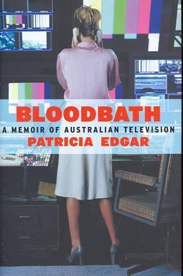 Bloodbath: A Memoir of Australian Television  by  Patricia Edgar