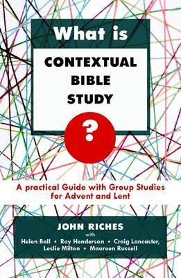 What Is Contextual Bible Study?: A Practical Guide with Group Studies for Advent and Lent  by  John (ed) Riches