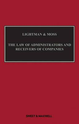 Lightman & Moss: The Law of Administrators and Receivers of Companies  by  Gabriel S. Moss