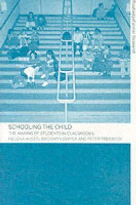 Schooling the Child: The Making of Students in Classrooms Austin Helena