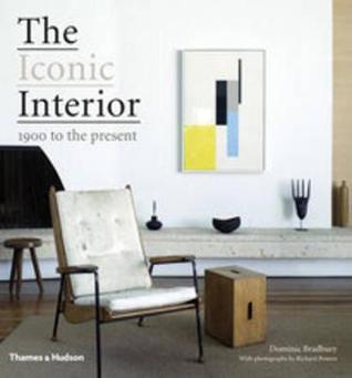 The Iconic Interior: 1900 to the Present  by  Dominic Bradbury