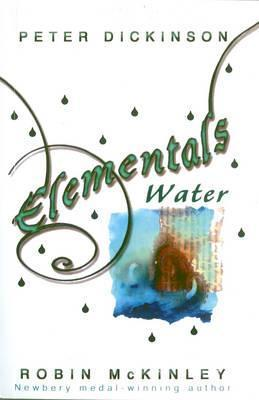 Elementals - Water. Collected Peter Dickinson and Robin McKinley by Peter Dickinson