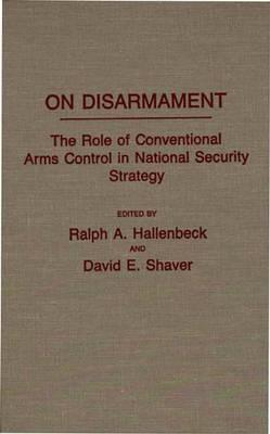 On Disarmament: The Role Of Conventional Arms Control In National Security Strategy Ralph A. Hallenbeck