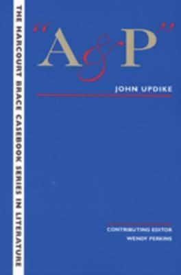 The Wadsworth Casebook Series For Reading, Research And Writing: A And P (Harcourt Brace Casebook Series In Literature) Laurie G. Kirszner