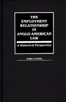 The Employment Relationship in Anglo-American Law: A Historical Perspective Marc Linder