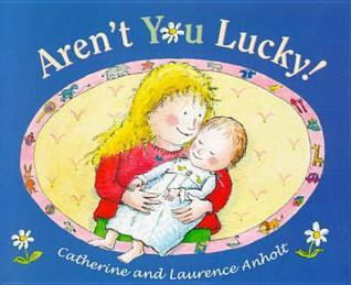 Arent You Lucky!  by  Catherine Anholt
