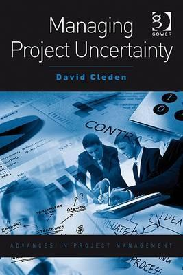 Managing Project Uncertainty  by  David Cleden
