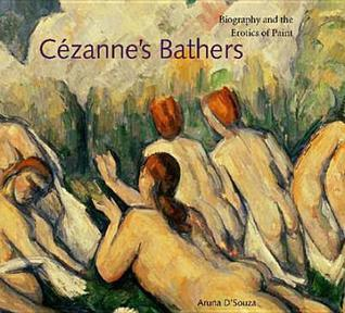 Cezannes Bathers: Biography and the Erotics of Paint Aruna dSouza