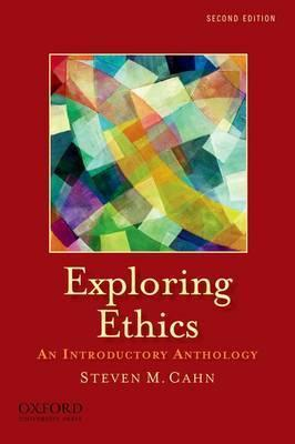 Exploring Ethics: An Introductory Anthology an Introductory Anthology  by  Steven M. Cahn