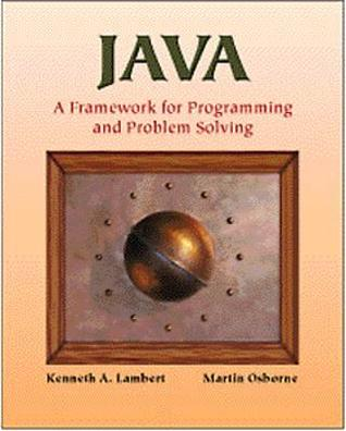 Java(tm): A Framework for Programming and Problem Solving Kenneth A. Lambert