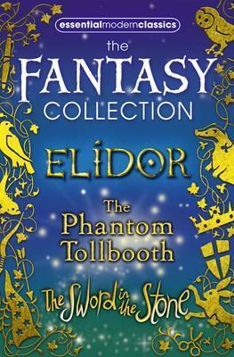 Essential Modern Classics Fantasy Collection: Elidor, The Phantom Tollbooth, The Sword in the Stone Alan Garner