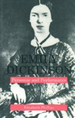 Emily Dickinson: Personae and Performance Elizabeth Phillips