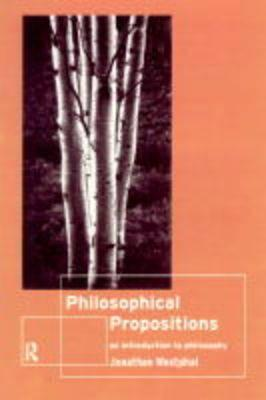 Philosophical Propositions: An Introduction to Philosophy  by  Jonath Westphal