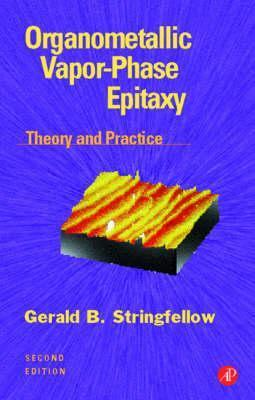Organometallic Vapor Phase Epitaxy: Theory And Practice Gerald B. Stringfellow