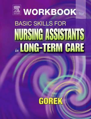 Workbook for Basic Skills for Nursing Assistants in Long-Term Care  by  Bernie Gorek