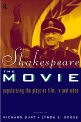 Shakespeare, The Movie II: Popularizing the Plays on Film, TV, Video and DVD Richard Burt
