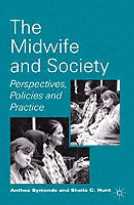 The Midwife And Society: Perspectives, Policies And Practice Anthea Symonds