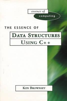 The Essence of Data Structures Using C++ Ken Brownsey