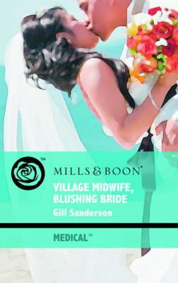 Village Midwife, Blushing Bride. Gill Sanderson Gill Sanderson