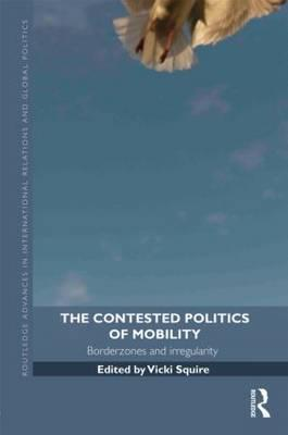 The Contested Politics of Mobility: Borderzones and Irregularity  by  Vicki Squire
