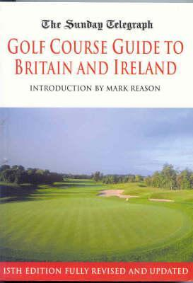 Sunday Telegraph Golf Course Guide to Britain & IR  by  Telegraph Group Limited