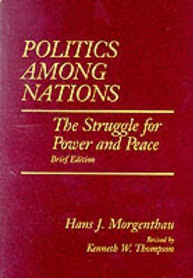 Politics Among Nations, Brief Edition: The Struggle for Power and Peace  by  Hans J. Morgenthau
